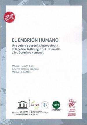 EMBRION HUMANO, EL. UNA DEFENSA DESDE LA ANTROPOLOGIA LA BIOETICA LA BIOLOGIA DEL DESARROLLO Y LOS DERECHOS HUMANOS