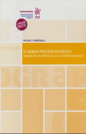 DEBIDO PROCESO EN MEXICO. ANALISIS DE LOS ARTICULOS 14 Y 16 CONSTITUCIONALES (INCLUYE EBOOK)