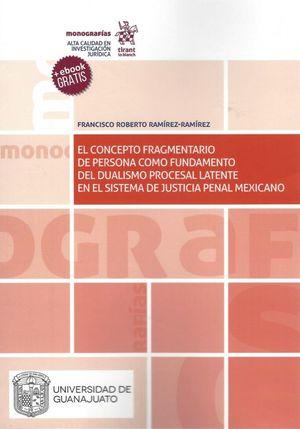 CONCEPTO FRAGMENTARIO DE PERSONA COMO FUNDAMENTO DEL DUALISMO PROCESAL LATENTE EN EL SISTEMA DE JUSTICIA PENAL MEXICANO, EL