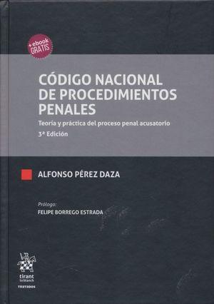 Código Nacional de Procedimientos Penales. Teoría y Práctica del proceso penal acusatorio / 3 ed. / pd.