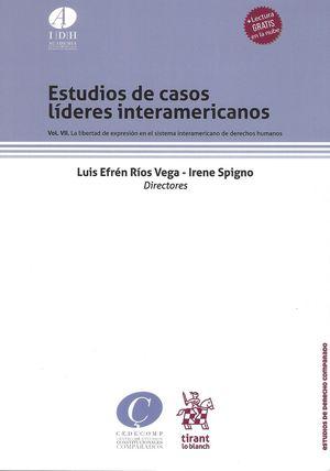 Estudios de casos líderes interamericanos Vol. VII. La libertad de expresión en el sistema Interamericano de derechos humanos