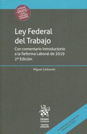 LEY FEDERAL DEL TRABAJO. CON COMENTARIO INTRODUCTORIO A LA REFORMA LABORAL DE 2019 / 2 ED. (+ EBOOK)