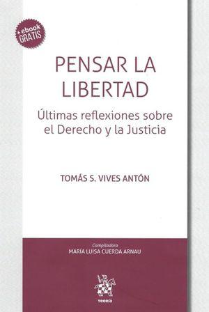 PENSAR LA LIBERTAD. ULTIMAS REFLEXIONES SOBRE EL DERECHO Y LA JUSTICIA  / PD. (INCLUYE EBOOK)