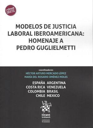MODELOS DE JUSTICIA LABORAL IBEROAMERICANA. HOMENAJE A PEDRO GUGLIELMETTI