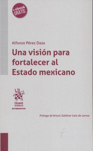 Una visión para fortalecer al Estado Mexicano