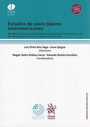 Estudios de casos líderes interamericanos / vol XIII. México ante la Corte Interamericana de Derechos Humanos: a 20 años de la aceptación de su competencia contenciosa