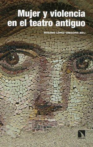 Mujer y violencia en el teatro antiguo. Arquetipos de Grecia y Roma