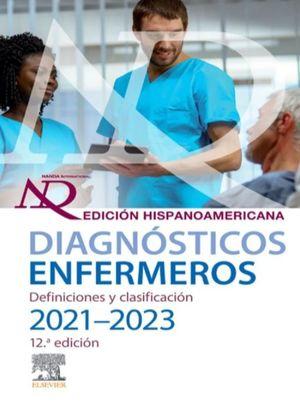 Diagnósticos enfermeros. Definiciones y clasificación 2021-2023. Edición hispanoamericana / 12 ed.