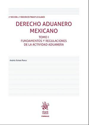 Derecho Aduanero Mexicano. Fundamentos y Regulaciones de la actividad aduanera / Tomo I