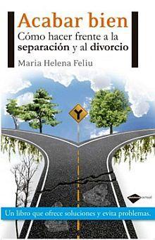 ACABAR BIEN. COMO HACER FRENTE A LA SEPARACION Y AL DIVORCIO