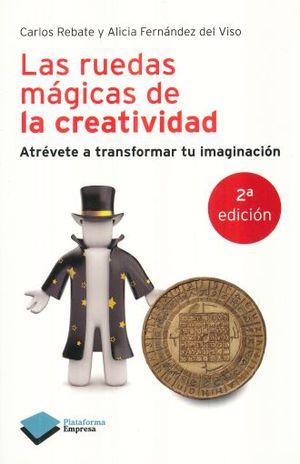 RUEDAS MAGICAS DE LA CREATIVIDAD, LAS. ATREVETE A TRANSFORMAR TU IMAGINACION / 2 ED.