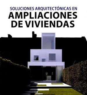 SOLUCIONES ARQUITECTONICAS EN AMPLIACIONES DE VIVIENDAS / PD.