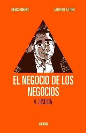 NEGOCIO DE LOS NEGOCIOS, EL. / VOL. 4. JUSTICIA / PD.