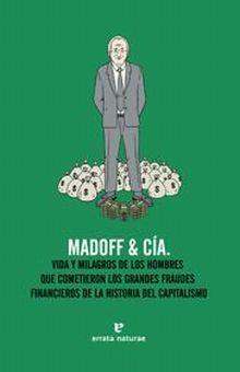 MADOOF & CIA. VIDA Y MILAGROS DE LOS HOMBRES QUE COMETIERON LOS GRANDES FRAUDES FINANCIEROS DE LA HISTORIA DEL CAPITALISMO
