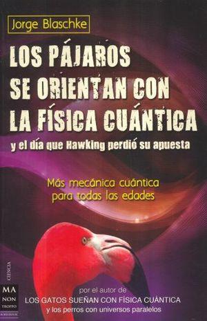 PAJAROS SE ORIENTAN CON LA FISICA CUANTICA, LOS. Y EL DIA QUE HAWKING PERDIO SU APUESTA