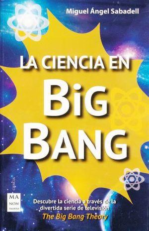 CIENCIA EN BIG BANG, LA. DESCUBRE LA CIENCIA  A TRAVES DE LA DIVERTIDA SERIE DE TELEVISION