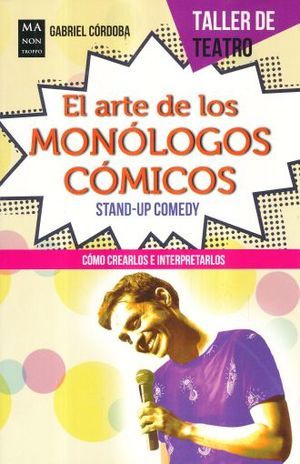 ARTE DE LOS MONOLOGOS COMICOS, EL. COMO CREARLOS E INTERPRETARLOS