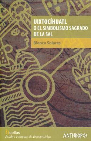 UIXTOCIHUATL O EL SIMBOLISMO SAGRADO DE LA SAL