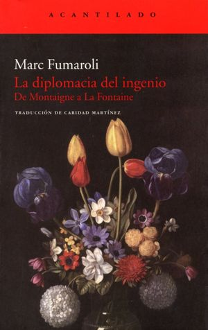 DIPLOMACIA DEL INGENIO, LA. DE MONTAIGNE A LA FONTAINE