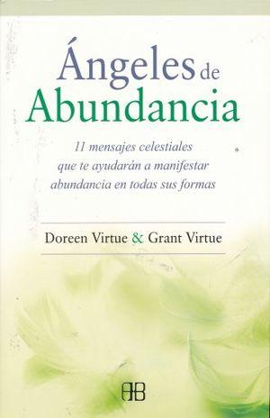 ANGELES DE ABUNDANCIA. 11 MENSAJES CELESTIALES QUE TE AYUDARAN A MANIFESTAR ABUNDANCIA  EN TODAS SUS FORMAS