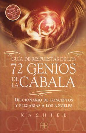 GUIA DE RESPUESTAS DE LOS 72 GENIOS DE LA CABALA. DICCIONARIO DE CONCEPTOS Y PLEGARIAS A LOS ANGELES (INCLUYE ACCESO A LOS AUDIOS DE LAS PLEGARIAS)