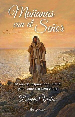 MAÑANAS CON EL SEÑOR. UN AÑO DE INSPIRACIONES DIARIAS PARA COMENZAR BIEN EL DIA