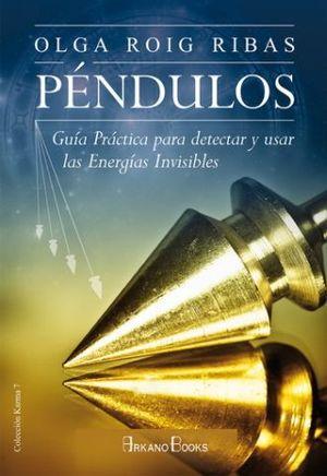 PENDULOS. GUIA PRACTICA PARA DETECTAR Y USAR LAS ENERGIAS INVISIBLES