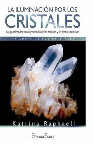 ILUMINACION POR LOS CRISTALES. LAS PROPIEDADES TRANSFORMADORAS DE LOS CRISTALES Y LAS PIEDRAS CURATIVAS, LAS