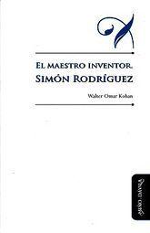 MAESTRO INVENTOR, EL. SIMON RODRIGUEZ