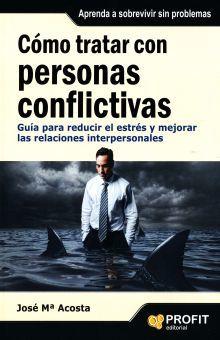 COMO TRATAR CON PERSONAS CONFLICTIVAS. GUIA PARA REDUCIR EL ESTRES Y MEJORAR LAS RELACIONES INTERPERSONALES