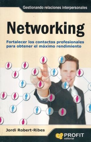 NETWORKING. FORTALECER LOS CONTACTOS PROFESIONALES PARA OBTENER EL MAXIMO RENDIMIENTO