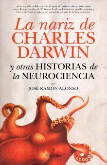 NARIZ DE CHARLES DARWIN Y OTRAS HISTORIAS DE LA NEUROCIENCIA, LA