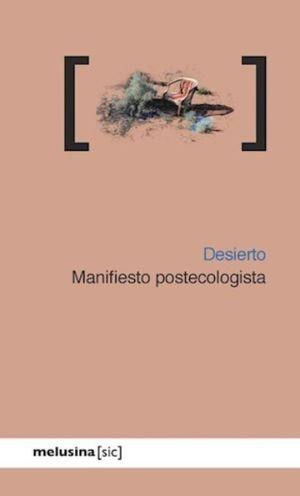 DESIERTO. MANIFIESTO POSTECOLOGISTA