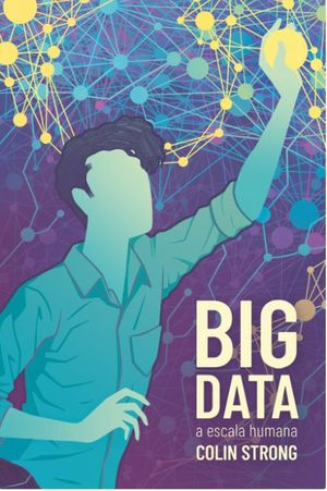 BIG DATA A ESCALA HUMANA. EL MARKETING EN LA ENCRUCIJADA DE LOS DATOS LAS CIENCIAS SOCIALES Y LAS CLAVES SOBRE EL CONSUMIDOR