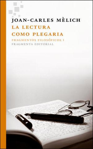 LECTURA COMO PLEGARIA, LA. FRAGMENTOS FILOSOFICOS I