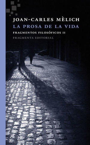 PROSA DE LA VIDA, LA. FRAGMENTOS FILOSOFICOS II