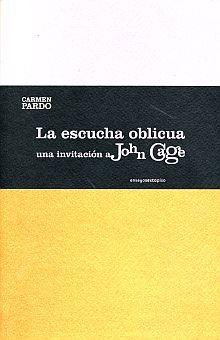 ESCUCHA OBLICUA, LA. UNA INVITACION A JOHN CAGE