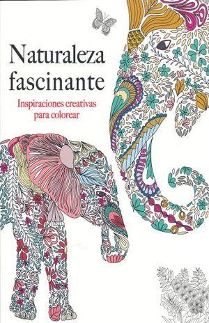 NATURALEZA FASCINANTE. INSPIRACIONES CREATIVAS PARA COLOREAR