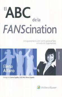 ABC DE LA FANSCINATION, EL. UNA GUIA PRACTICA DE COMO GENERAR FANS A TRAVES DE EXPERIENCIAS
