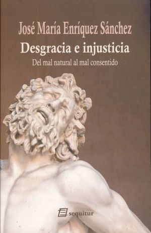 DESGRACIA E INJUSTICIA. DEL MAL NATURAL AL MAL CONSENTIDO