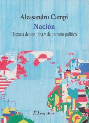 Nación. Historia de una idea y de un mito político