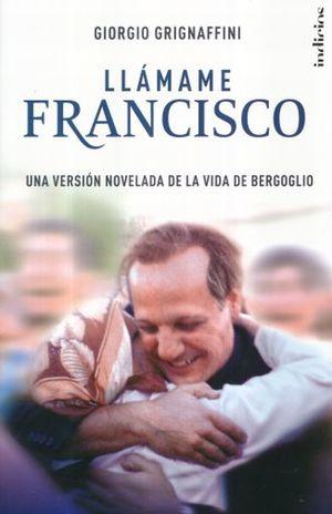 LLAMAME FRANCISCO. UNA VERSION NOVELADA DE LA VIDA DE BERGOGLIO