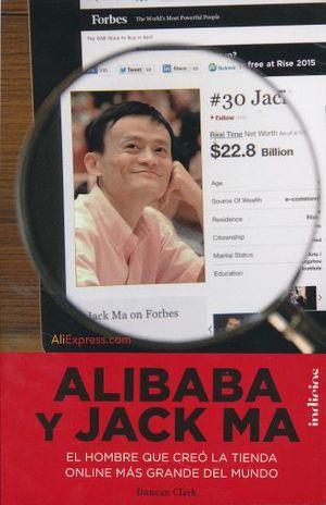 ALIBABA Y JACK MA. EL HOMBRE QUE CREO LA TIENDA ONLINE MAS GRANDE DEL MUNDO