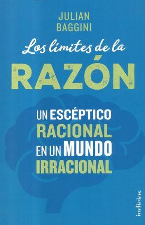 LIMITES DE LA RAZON, LOS. UN ESCEPTICO RACIONAL EN UN MUNDO IRRACIONAL