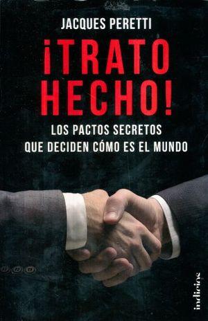 TRATO HECHO. LOS PACTOS SECRETOS QUE DECIDEN COMO ES EL MUNDO
