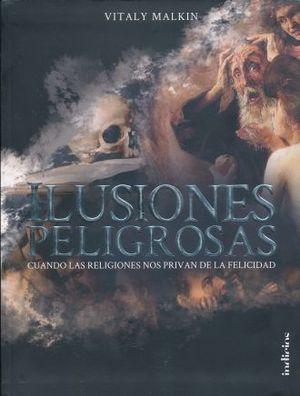 ILUSIONES PELIGROSAS. CUANDO LAS RELIGIONES NOS PRIVAN DE LA FELCIDAD