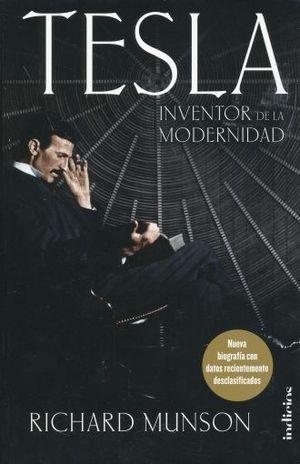 TESLA INVENTOR DE LA MODERNIDAD. NUEVA BIOGRAFIA CON DATOS RECIENTEMENTE DESCLASIFICADOS