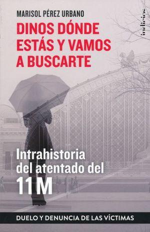DINOS DONDE ESTAS Y VAMOS A BUSCARTE. INTRAHISTORIA DEL ATENTADO DEL 11 M