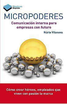 MICROPODERES. COMUNICACION INTERNA PARA EMPRESAS CON FUTURO
