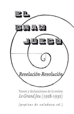 GRAN JUEGO, EL. TEXTOS Y DECLARACIONES DE LA REVISTA LE GRAND JEU (1928 - 1932)